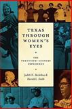 Texas Through Women's Eyes : The Twentieth-Century Experience, McArthur, Judith N. and Smith, Harold L., 0292723032
