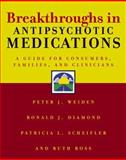 Breakthroughs in Antipsychotic Medications : A Guidefor Consumers Families and Clinicians, Weidenbeck, Peter J., Jr., 0393703037