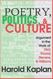 Poetry, Politics, and Culture : Argument in the Work of Eliot, Pound, Stevens and Williams, Kaplan, Harold, 0765803038