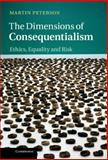 The Dimensions of Consequentialism : Ethics, Equality and Risk, Peterson, Martin, 1107033039