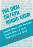 The Oral OB GYN Board Exam : How to Prepare for the Exam, How to Take the Exam, How to Pass the Exam, Das, Anita Krishna, 156053303X