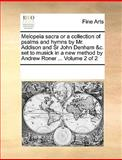 Melopeïa Sacra or a Collection of Psalms and Hymns by Mr Addison and Sr John Denham and C Set to Musick in a New Method by Andrew Roner, See Notes Multiple Contributors, 1170223036