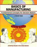 Basics of Manufacturing : Fundamental Concepts for Decision Makers, Viale, J. David, 1560523034