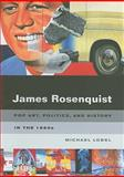 James Rosenquist : Pop Art, Politics, and History in the 1960s, Lobel, Michael and Rosenquist, James, 0520253035