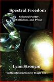 Spectral Freedom : Selected Poetry, Prose and Criticism, Lynn Strongin, 0984053034