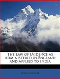 The Law of Evidence As Administered in England and Applied to Indi, Joseph Goodeve, 1148603034