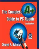 The Complete A+ Guide to PC Repair, Schmidt, Cheryl, 157676303X