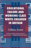 Educational Failure and White Working Class Children in Britain, Evans, Gillian, 0230553036