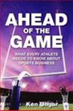 Ahead of the Game : What Every Athlete Needs to Know about Sports Business, Ungar, Ken, 0979883032