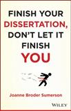 Finish Your Dissertation, Don't Let It Finish You!, Sumerson, Joanne Broder, 111813303X