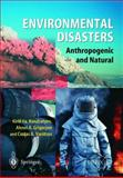 Environmental Disasters : Anthropogenic and Natural, Kondratyev, K. and Varotsos, Costas, 3540433031