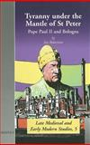Tyranny under the Mantle of St. Peter : Pope Paul II and Bologna, Robertson, Ian and Robertson, Anne Walters, 2503513034