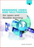 Designing Video and Multimedia for Open and Flexible Learning, Koumi, Jack, 041538303X