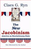 The New Jacobinism : America as Revolutionary State, Ryn, Claes G., 0932783031