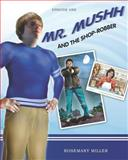 Mr. Mushh and the Shop-Robber, Rosemary Miller, 1466463031