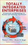 Totally Integrated Enterprises : A Framework and Methodology for Technology Improvement, Miller, Thomas E. and Berger, Daryle W., 1574443038