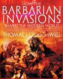 How the Barbarian Invasions Shaped the Modern World, Thomas J. Craughwell, 1592333036