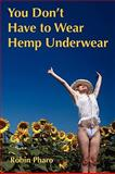 You Don't Have to Wear Hemp Underwear, Robin Pharo, 1935723030