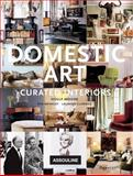 Domestic Art : Curated Interiors, Moore, Holly and Brinkley, Robert, 2759403033
