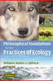 Philosophical Foundations for the Practices of Ecology, Reiners, William and Lockwood, Jeffrey, 0521133033