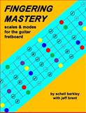 Fingering Mastery - Scales and Modes for the Guitar Fretboard, Schell Barkley and Jeff Brent, 1475293038