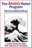 The Anxiety Relief Program, Dennis Radha-Rose, 1843193035