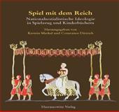 Spiel MIT Dem Reich : Nationalsozialistische Ideologie in Spielzeug und Kinderbüchern, Merkel, Kristin and Merkel, Kerstin, 3447063033