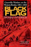 Black Flag : Guerrilla Warfare on the Western Border, 1861-1865, Goodrich, Thomas, 0253213037