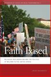 Faith Based : Religious Neoliberalism and the Politics of Welfare in the United States, Hackworth, Jason, 082034303X