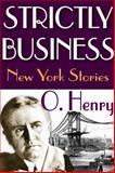 Strictly Business : New York Stories, Henry, O., 1412813034