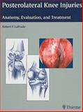 Posterolateral Knee Injuries : Anatomy, Evaluation, and Treatment, LaPrade, Robert F., 1588903036