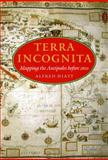 Terra Incognita : Mapping the Antipodes Before 1600, Hiatt, Alfred, 0226333035