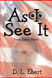 As I See It, D. L. Ebert, 0595473032