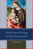 Multicultural Theology and New Evangelization, Kim, Van Nam, 0761863036