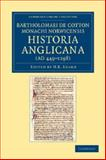 Bartholomaei de Cotton, Monachi Norwicensis, Historia Anglicana (Ad 449-1298) : Necnon Ejusdem Liber de Archiepiscopis et Episcopis Angliae, Cotton, Bartholomaeus de, 1108043038