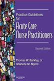 Practice Guidelines for Acute Care Nurse Practitioners, Barkley, Thomas W., Jr. and Myers, Charlene M., 1416003037