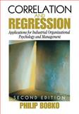 Correlation and Regression : Applications for Industrial Organizational Psychology and Management, Bobko, Philip, 0761923039