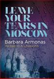 Leave Your Tears in Moscow, Barbara Armonas, 0983233039
