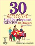 30 Reflective Staff Development Exercises for Educators, Kaagan, Stephen S., 1412963036