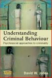 Understanding Criminal Behaviour : Psychosocial Approaches to Criminality, Jones, David, 1843923033