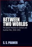 Between Two Worlds : The Jewish Presences in German and Austrian Film, 1910 - 1933, Prawer, 1845453034
