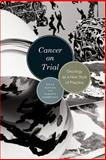 Cancer on Trial : Oncology As a New Style of Practice, Keating, Peter and Cambrosio, Alberto, 022614304X