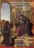 The Intellectual Life of the Early Renaissance Artist, Ames-Lewis, Francis, 0300083041