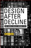 Design after Decline : How America Rebuilds Shrinking Cities, Ryan, Brent D., 0812223047