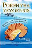 Porphyra Yezoensis : Frontiers in Physiological and Molecular Biological Research, Mikami, Koji, 1611223040