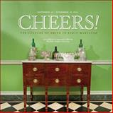 Cheers! : The Culture of Drink in Early Maryland, Arthur, Catherine Rogers and Burnett, Catherine Thomas, 0983803048
