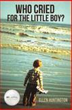 Who Cried for the Little Boy?, Ellen Huntington, 1462723047