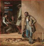 What's American about American Art?, Henry Adams and Henry Adams, 1555953042