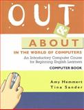 Out and about in the World of Computers : An Introductory Computer Course for Beginning English Learners, Hemmert, Amy and Sander, Tina, 1932383042