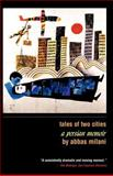 Tales of Two Cities : A Persian Memoir, Milani, Abbas, 1933823046